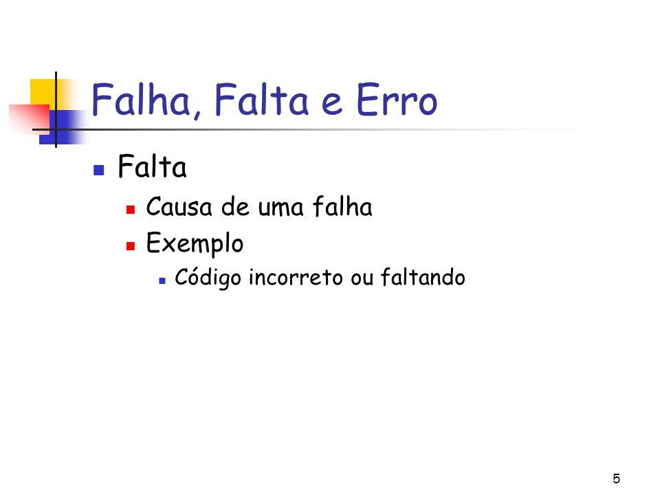 5 Falha, Falta e Erro Falta Causa de uma falha Exemplo Código incorreto ou faltando