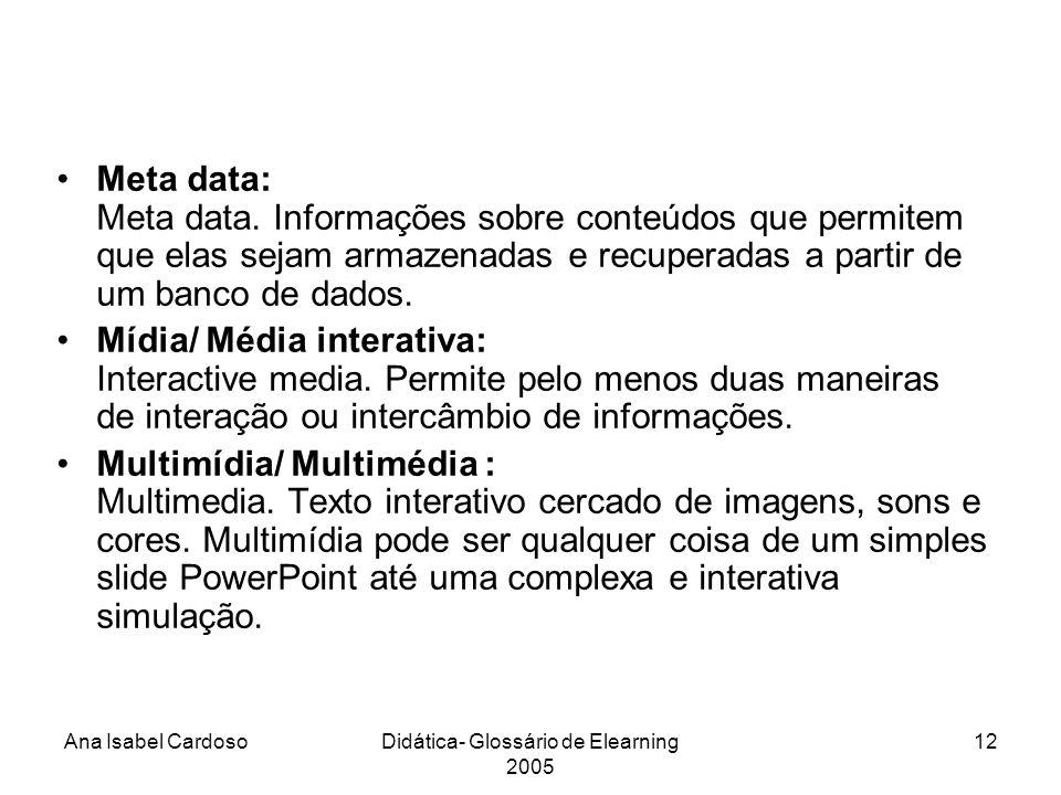 Ana Isabel CardosoDidática- Glossário de Elearning 2005 12 Meta data: Meta data.
