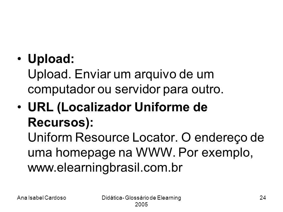 Ana Isabel CardosoDidática- Glossário de Elearning 2005 24 Upload: Upload.