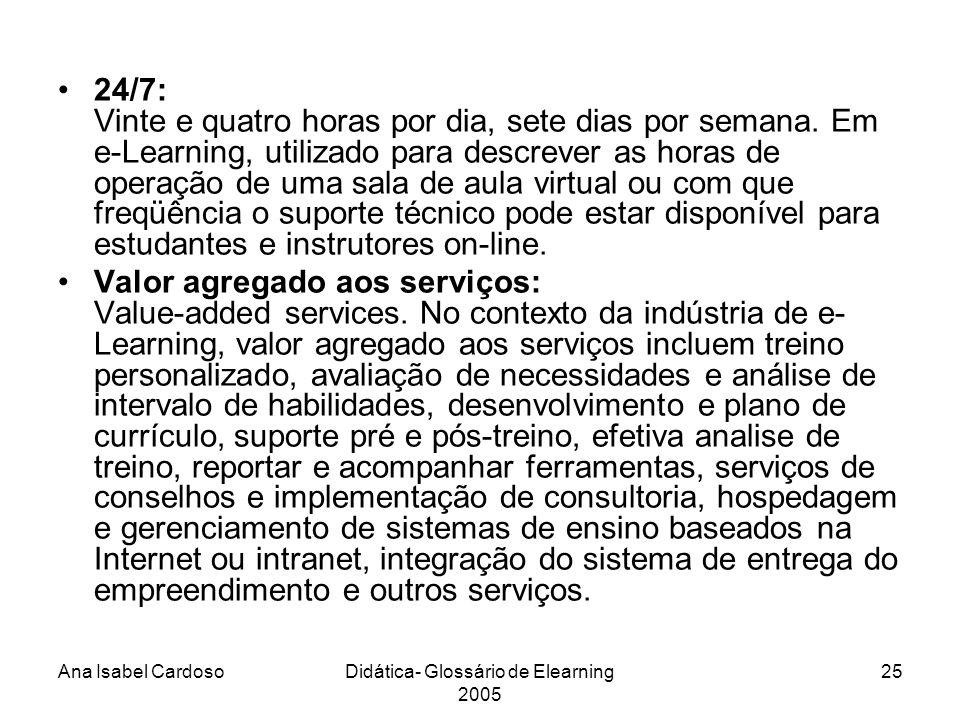 Ana Isabel CardosoDidática- Glossário de Elearning 2005 25 24/7: Vinte e quatro horas por dia, sete dias por semana.