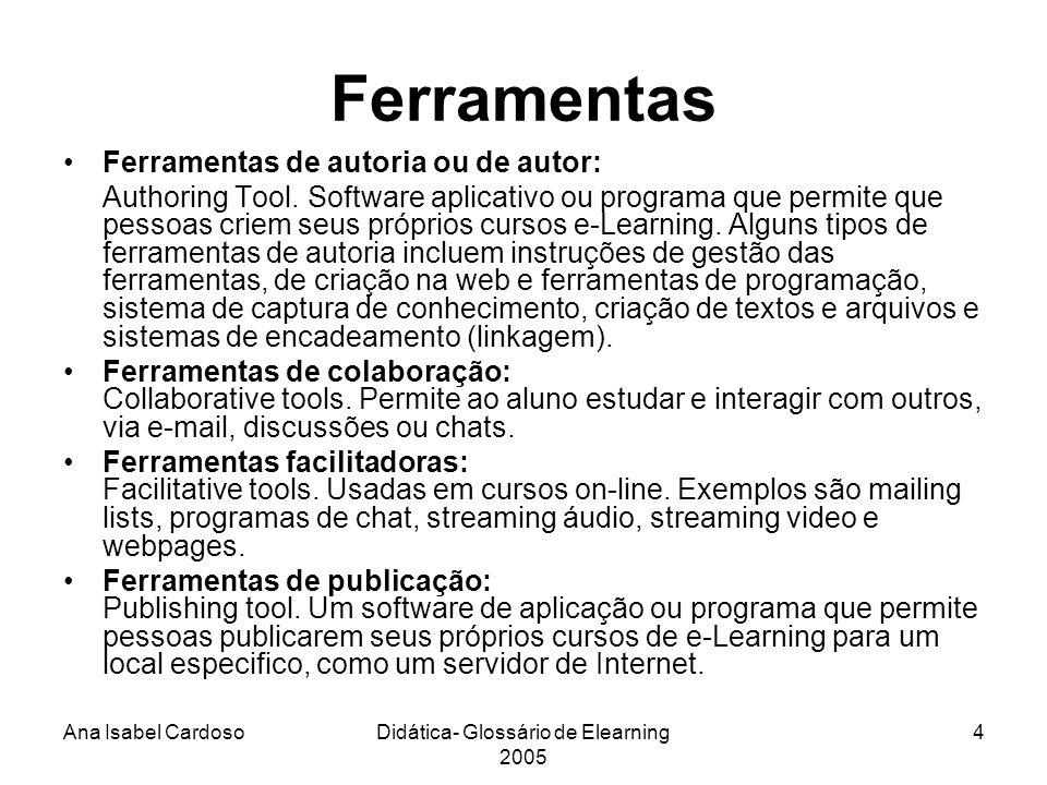 Ana Isabel CardosoDidática- Glossário de Elearning 2005 15 Plataforma de ensino: Learning platforms.