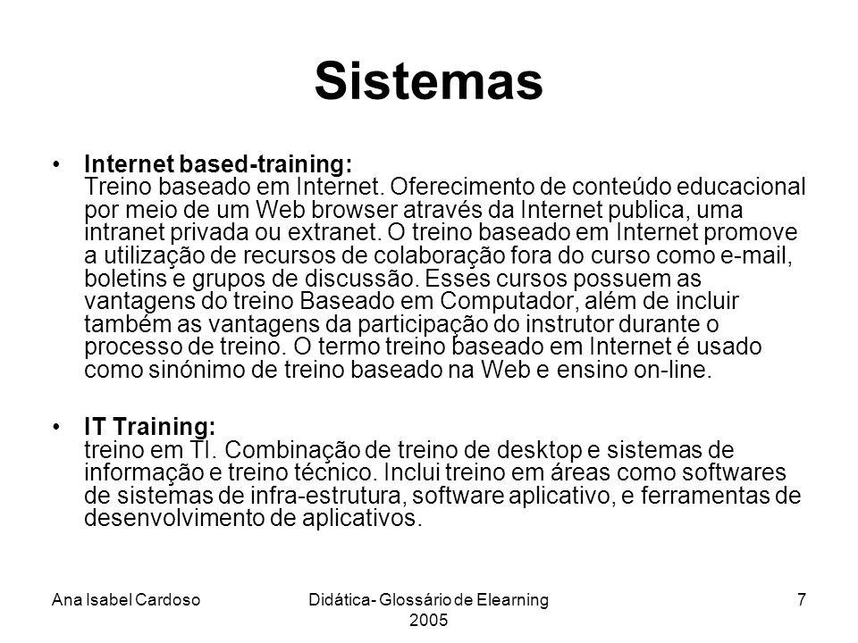 Ana Isabel CardosoDidática- Glossário de Elearning 2005 18 SCORM: (Modelo de Referência para Objetos de Aprendizagem Compartilháveis): Sharable Content Object Reference Model.