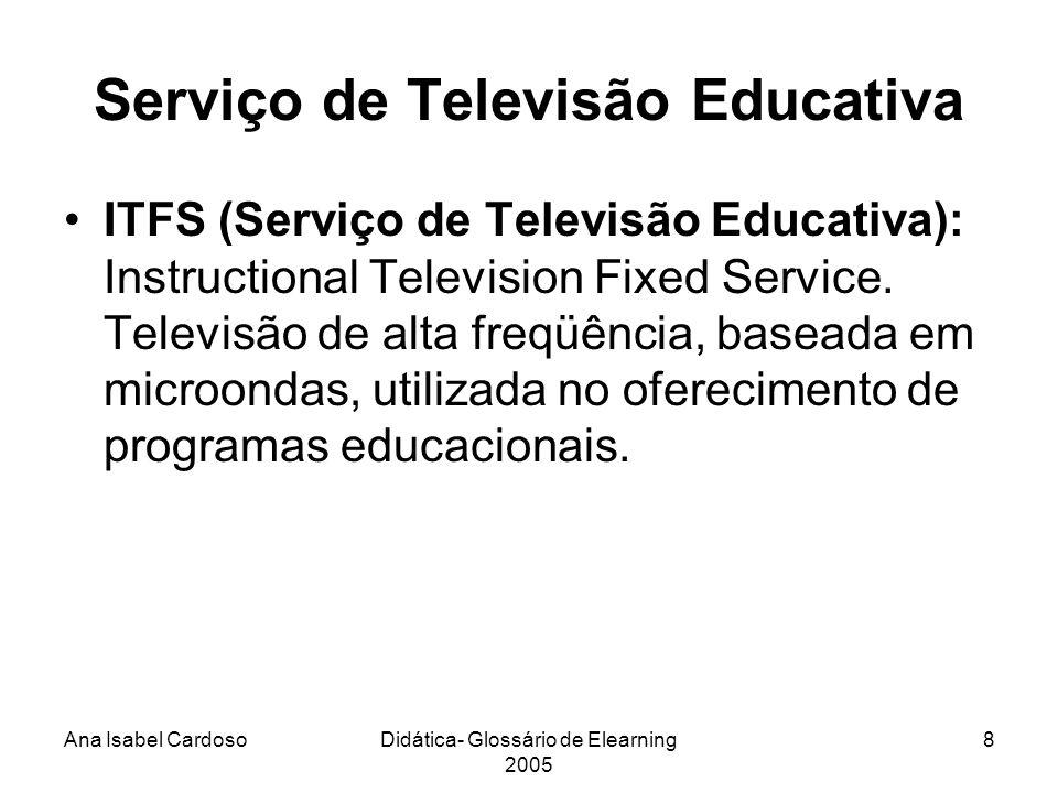 Ana Isabel CardosoDidática- Glossário de Elearning 2005 9 Learning environment: Ambiente de aprendizagem.