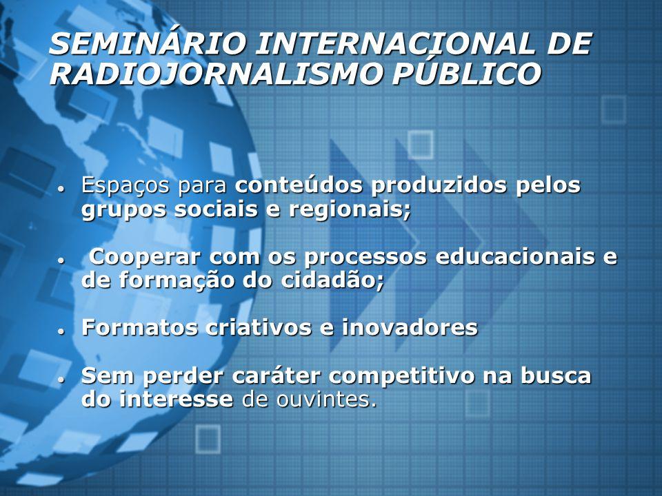 SEMINÁRIO INTERNACIONAL DE RADIOJORNALISMO PÚBLICO Espaços para conteúdos produzidos pelos grupos sociais e regionais; Espaços para conteúdos produzid