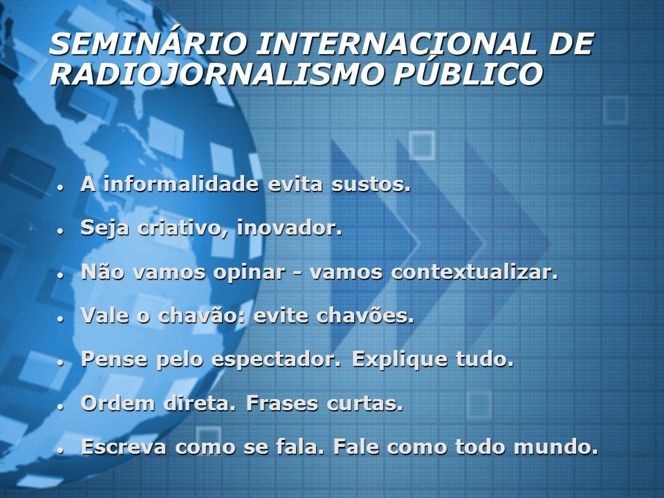 SEMINÁRIO INTERNACIONAL DE RADIOJORNALISMO PÚBLICO A informalidade evita sustos.