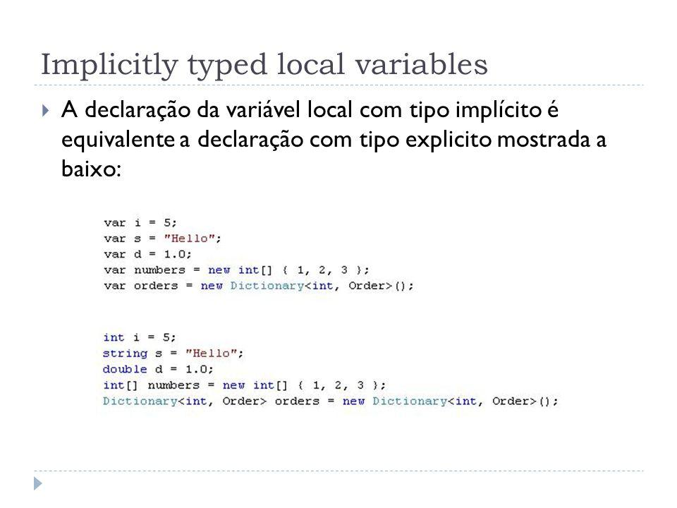 Implicitly typed local variables  A declaração da variável local com tipo implícito é equivalente a declaração com tipo explicito mostrada a baixo: