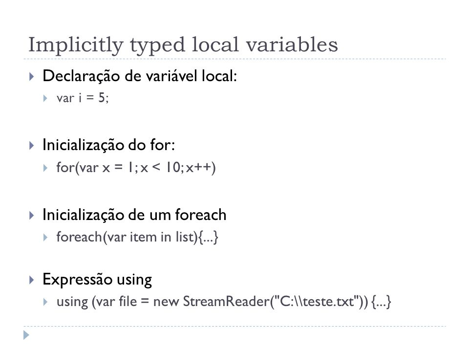 Implicitly typed local variables  Declaração de variável local:  var i = 5;  Inicialização do for:  for(var x = 1; x < 10; x++)  Inicialização de