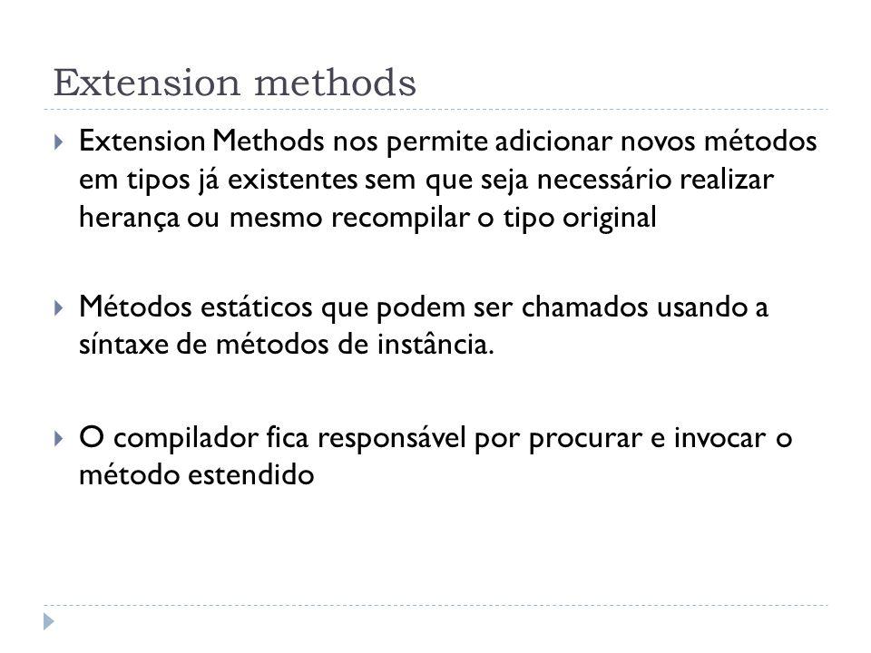 Extension methods  Extension Methods nos permite adicionar novos métodos em tipos já existentes sem que seja necessário realizar herança ou mesmo rec