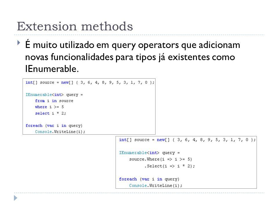 Extension methods É muito utilizado em query operators que adicionam novas funcionalidades para tipos já existentes como IEnumerable.