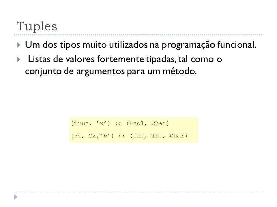 Tuples  Um dos tipos muito utilizados na programação funcional.  Listas de valores fortemente tipadas, tal como o conjunto de argumentos para um mét