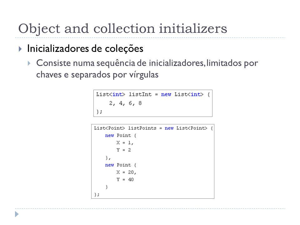 Object and collection initializers  Inicializadores de coleções  Consiste numa sequência de inicializadores, limitados por chaves e separados por ví