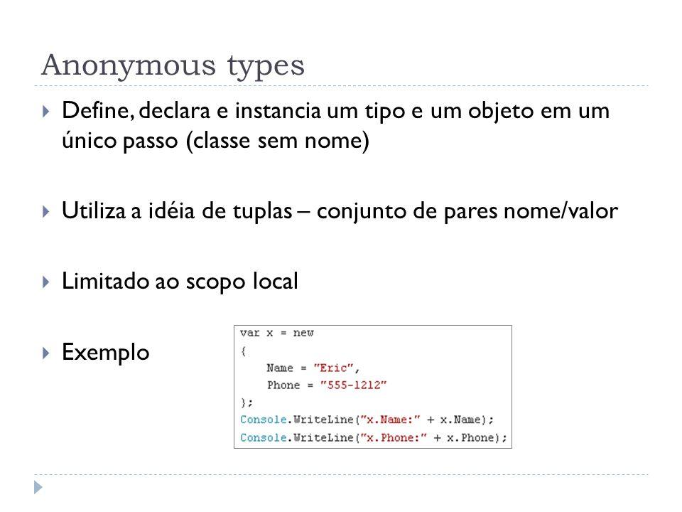 Anonymous types  Define, declara e instancia um tipo e um objeto em um único passo (classe sem nome)  Utiliza a idéia de tuplas – conjunto de pares