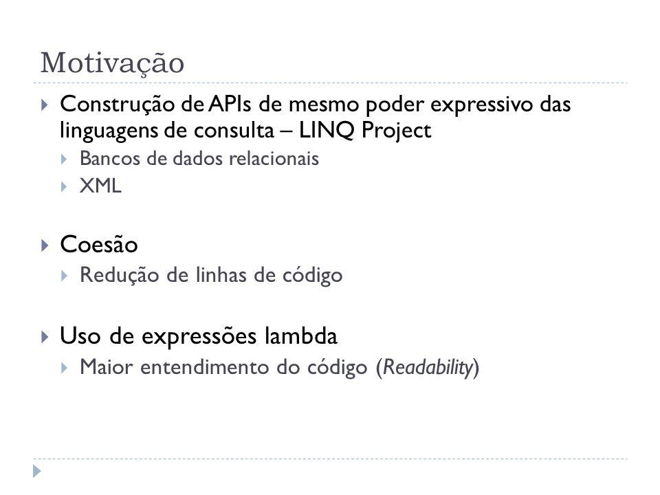Motivação  Construção de APIs de mesmo poder expressivo das linguagens de consulta – LINQ Project  Bancos de dados relacionais  XML  Coesão  Redu