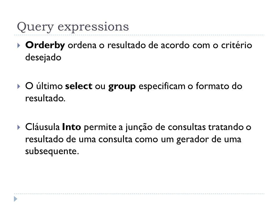 Query expressions  Orderby ordena o resultado de acordo com o critério desejado  O último select ou group especificam o formato do resultado.  Cláu