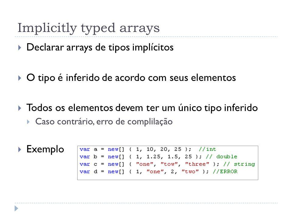 Implicitly typed arrays  Declarar arrays de tipos implícitos  O tipo é inferido de acordo com seus elementos  Todos os elementos devem ter um único
