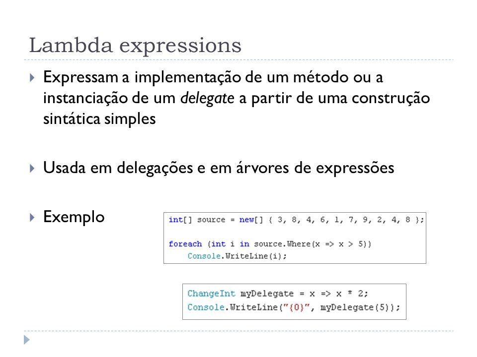 Lambda expressions  Expressam a implementação de um método ou a instanciação de um delegate a partir de uma construção sintática simples  Usada em d