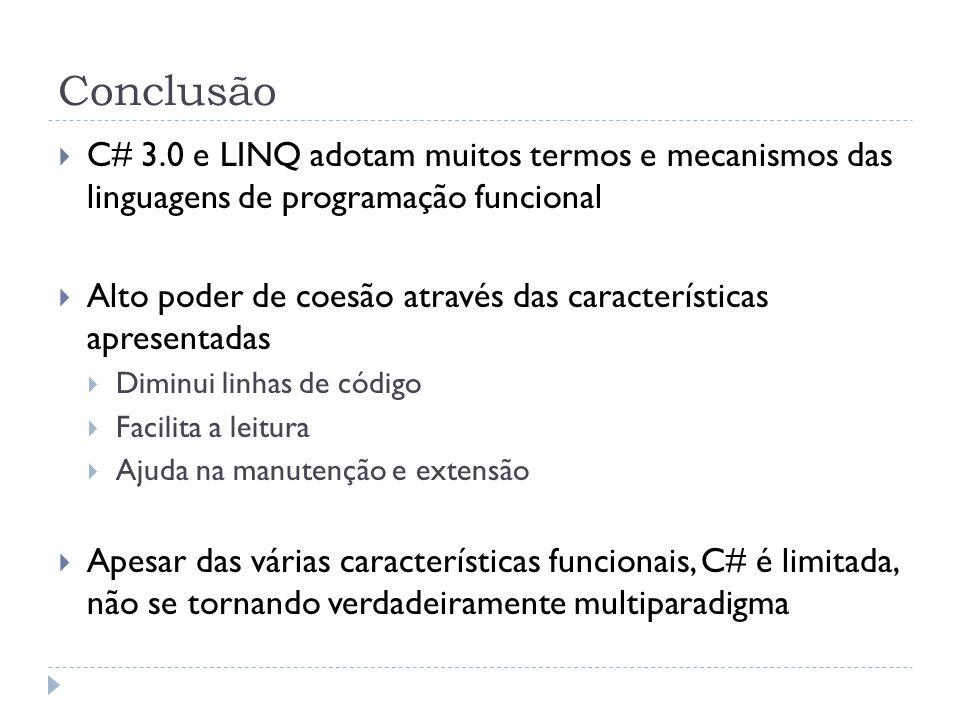 Conclusão  C# 3.0 e LINQ adotam muitos termos e mecanismos das linguagens de programação funcional  Alto poder de coesão através das características