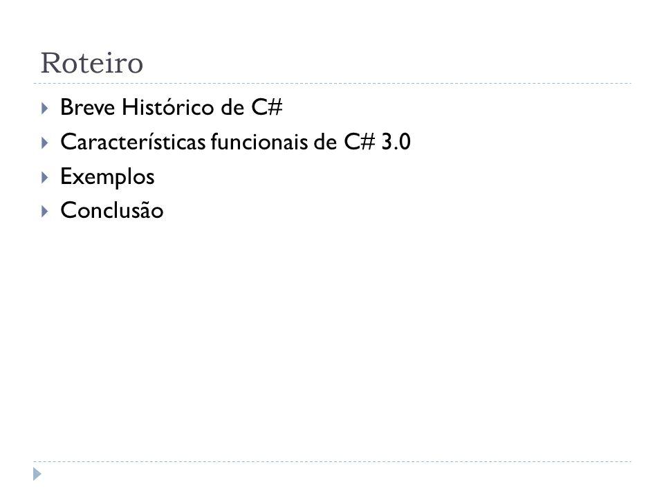Roteiro  Breve Histórico de C#  Características funcionais de C# 3.0  Exemplos  Conclusão