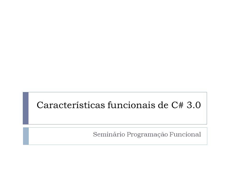 Características funcionais de C# 3.0 Seminário Programação Funcional
