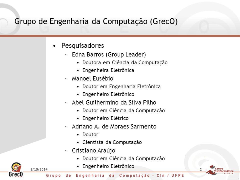 8/15/20142 Grupo de Engenharia da Computação (GrecO) Pesquisadores –Edna Barros (Group Leader) Doutora em Ciência da Computação Engenheira Eletrônica