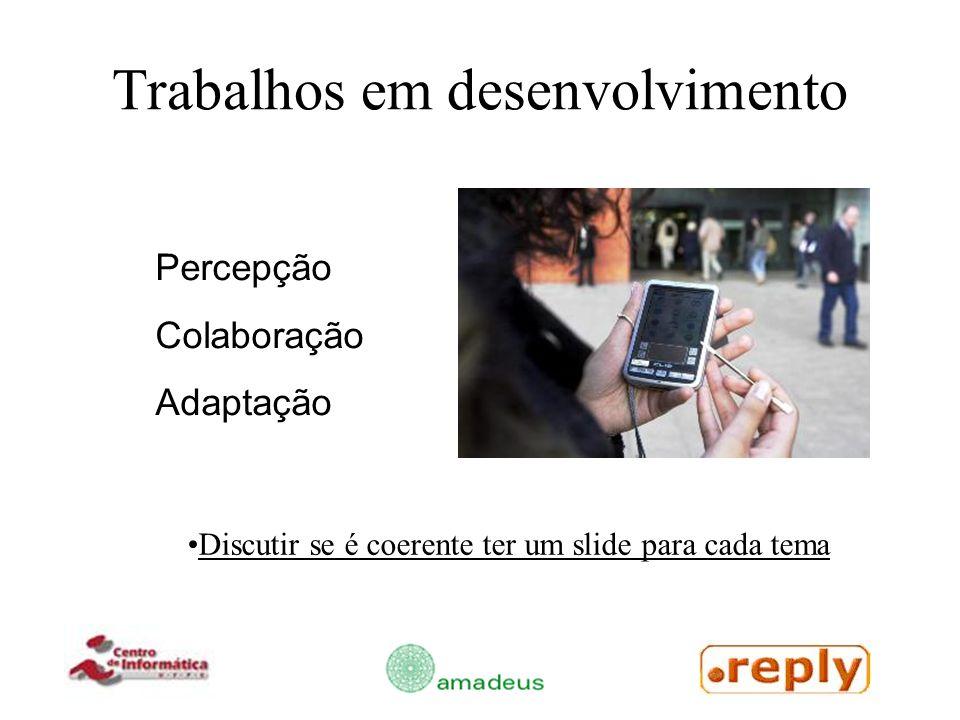 Trabalhos em desenvolvimento Percepção Colaboração Adaptação Discutir se é coerente ter um slide para cada tema