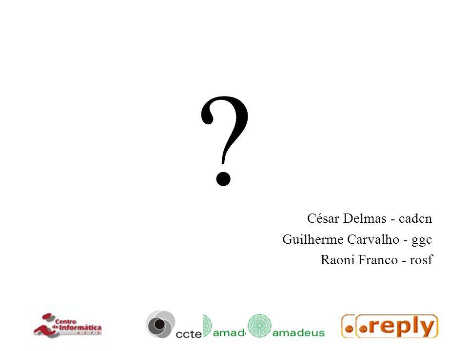 ? César Delmas - cadcn Guilherme Carvalho - ggc Raoni Franco - rosf