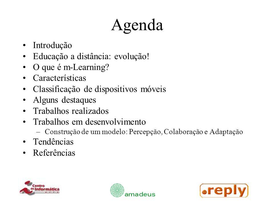 Agenda Introdução Educação a distância: evolução! O que é m-Learning? Características Classificação de dispositivos móveis Alguns destaques Trabalhos