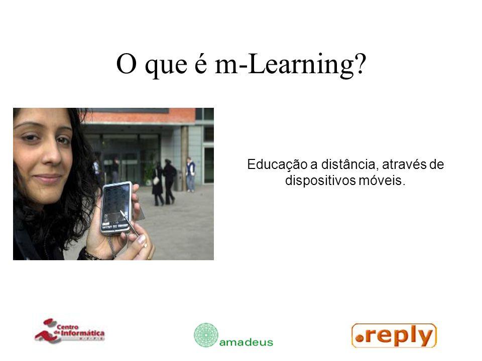O que é m-Learning? Educação a distância, através de dispositivos móveis.