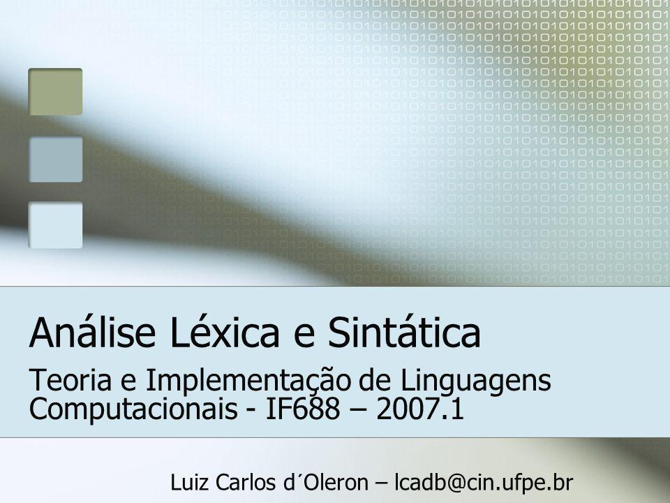 Luiz Carlos d´Oleron – lcadb@cin.ufpe.br Parser Recursive descent A ::= aBcC B ::= CB   cC C ::= da parseA() { accept('a'); parseB(); accept('c'); parseC(); } parseB() { case (d): parseC(); parseB(); case (c): accept('c'); parseC(); } parseC() { accept('d'); accept('a'); }