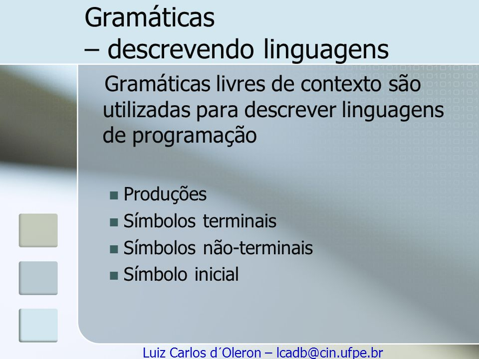 Luiz Carlos d´Oleron – lcadb@cin.ufpe.br Gramáticas – descrevendo linguagens Gramáticas livres de contexto são utilizadas para descrever linguagens de