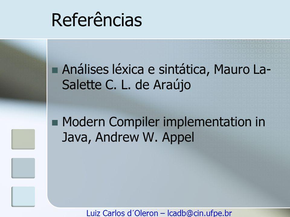 Referências Análises léxica e sintática, Mauro La- Salette C. L. de Araújo Modern Compiler implementation in Java, Andrew W. Appel