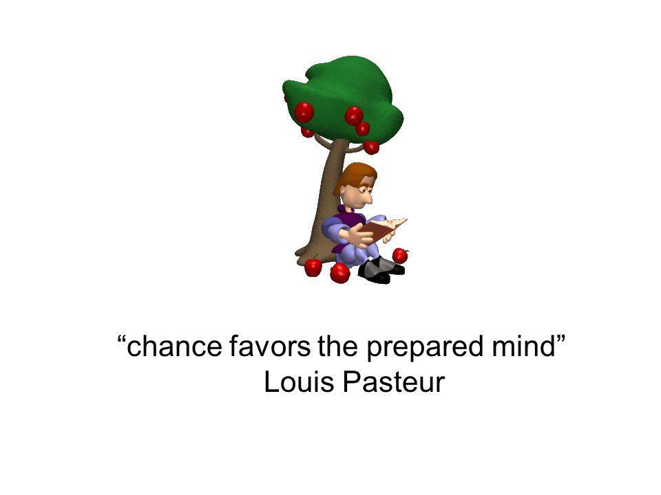 """""""chance favors the prepared mind"""" Louis Pasteur"""