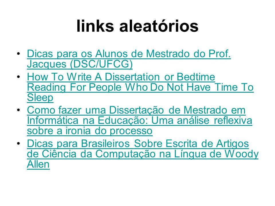 links aleatórios Dicas para os Alunos de Mestrado do Prof. Jacques (DSC/UFCG)Dicas para os Alunos de Mestrado do Prof. Jacques (DSC/UFCG) How To Write