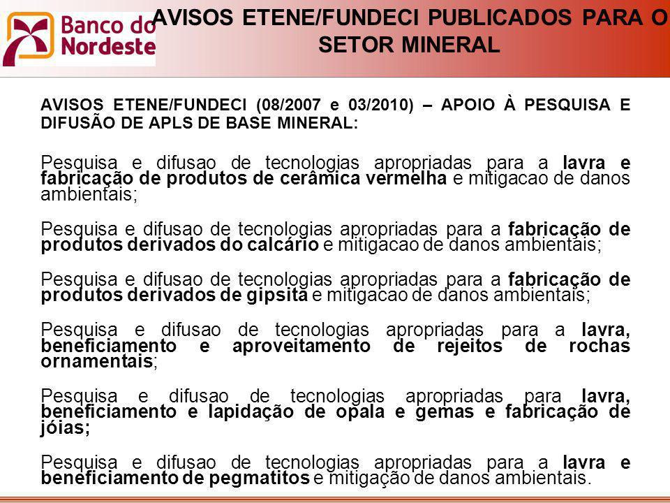 AVISOS ETENE/FUNDECI PUBLICADOS PARA O SETOR MINERAL AVISOS ETENE/FUNDECI (08/2007 e 03/2010) – APOIO À PESQUISA E DIFUSÃO DE APLS DE BASE MINERAL: Pe
