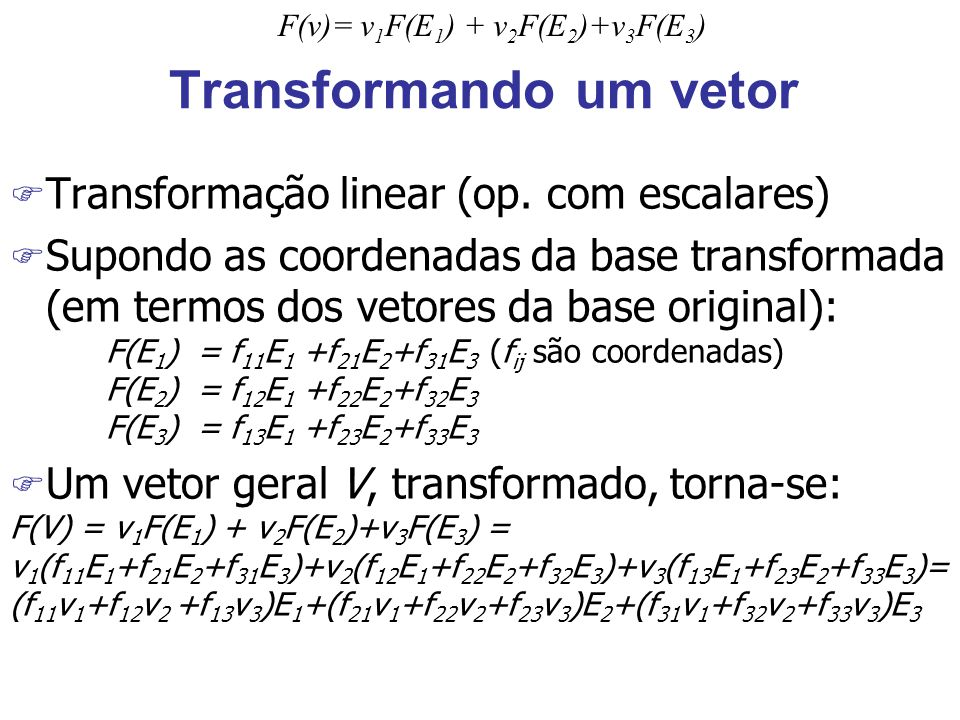 Transformando um vetor F Transformação linear (op.