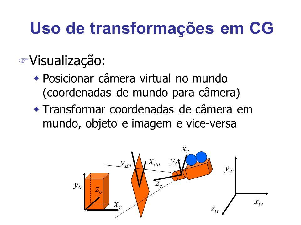Uso de transformações em CG F Visualização: wPosicionar câmera virtual no mundo (coordenadas de mundo para câmera) wTransformar coordenadas de câmera em mundo, objeto e imagem e vice-versa xoxo zozo yoyo ycyc xcxc zczc xwxw zwzw ywyw y im x im