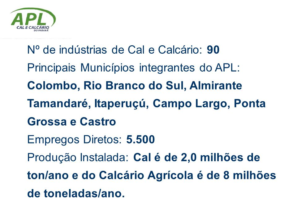 Nº de indústrias de Cal e Calcário: 90 Principais Municípios integrantes do APL: Colombo, Rio Branco do Sul, Almirante Tamandaré, Itaperuçú, Campo Lar