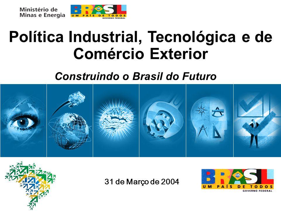 Política Industrial, Tecnológica e de Comércio Exterior Construindo o Brasil do Futuro 31 de Março de 2004