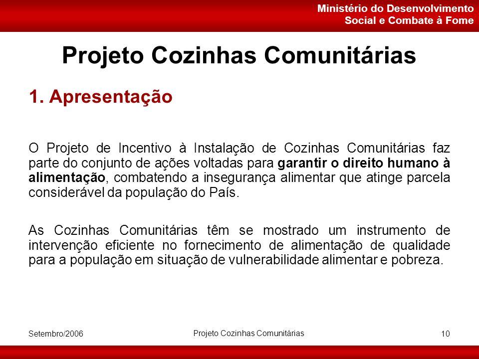 Ministério do Desenvolvimento Social e Combate à Fome Setembro/2006 Projeto Cozinhas Comunitárias 10 Projeto Cozinhas Comunitárias 1.