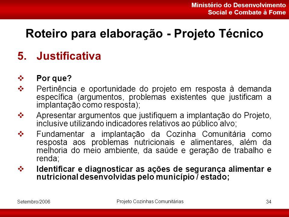 Ministério do Desenvolvimento Social e Combate à Fome Setembro/2006 Projeto Cozinhas Comunitárias 34 Roteiro para elaboração - Projeto Técnico 5.Justificativa  Por que.