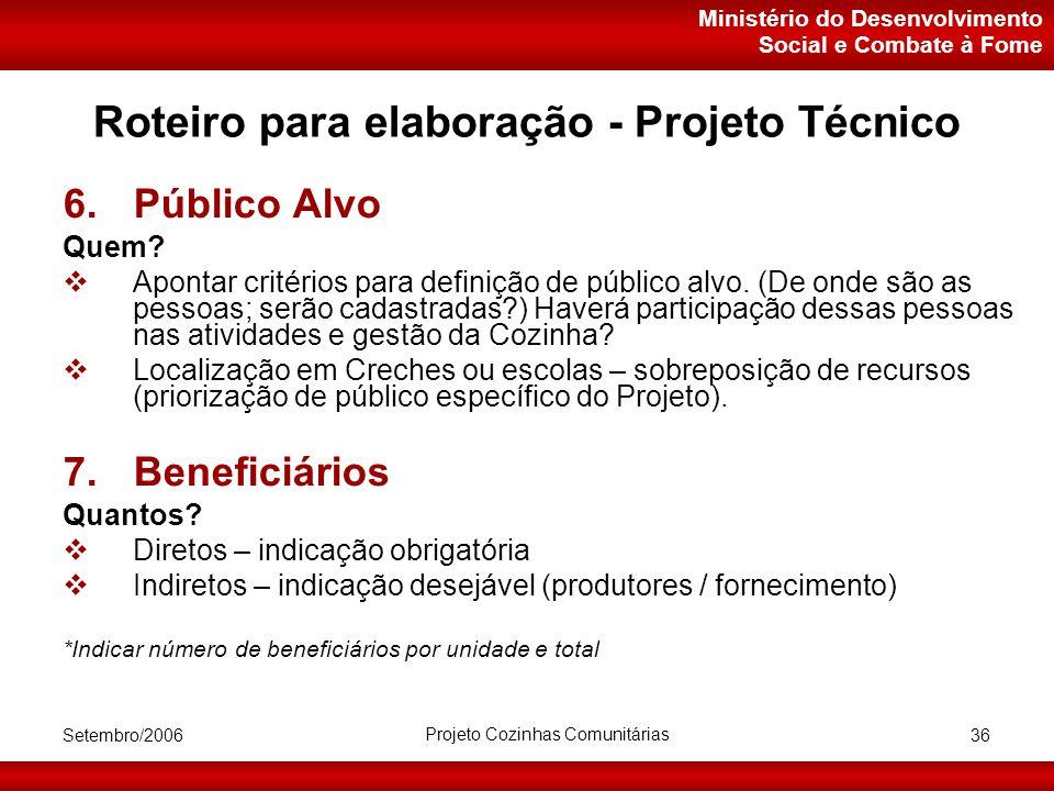 Ministério do Desenvolvimento Social e Combate à Fome Setembro/2006 Projeto Cozinhas Comunitárias 36 Roteiro para elaboração - Projeto Técnico 6.Público Alvo Quem.