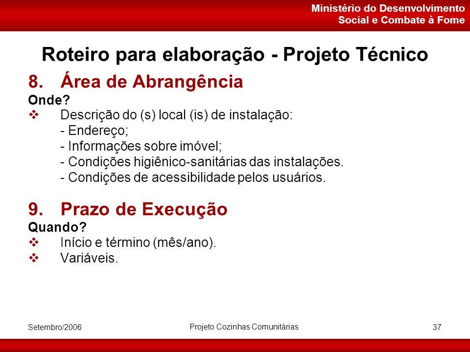 Ministério do Desenvolvimento Social e Combate à Fome Setembro/2006 Projeto Cozinhas Comunitárias 37 Roteiro para elaboração - Projeto Técnico 8.Área de Abrangência Onde.