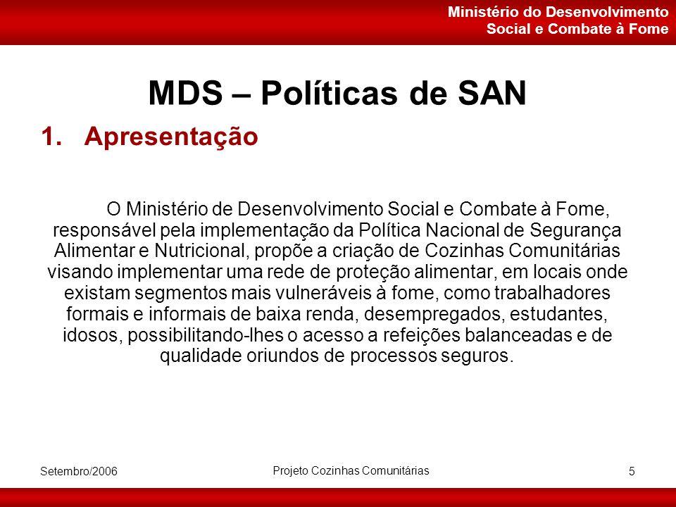 Ministério do Desenvolvimento Social e Combate à Fome Setembro/2006 Projeto Cozinhas Comunitárias 5 MDS – Políticas de SAN 1.