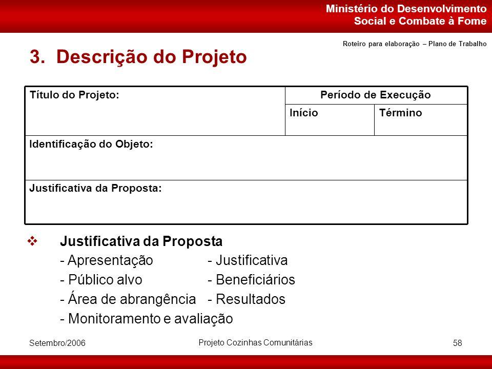 Ministério do Desenvolvimento Social e Combate à Fome Setembro/2006 Projeto Cozinhas Comunitárias 58 3.