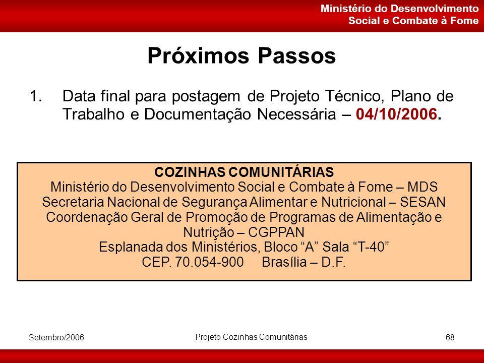 Ministério do Desenvolvimento Social e Combate à Fome Setembro/2006 Projeto Cozinhas Comunitárias 68 Próximos Passos 1.Data final para postagem de Projeto Técnico, Plano de Trabalho e Documentação Necessária – 04/10/2006.