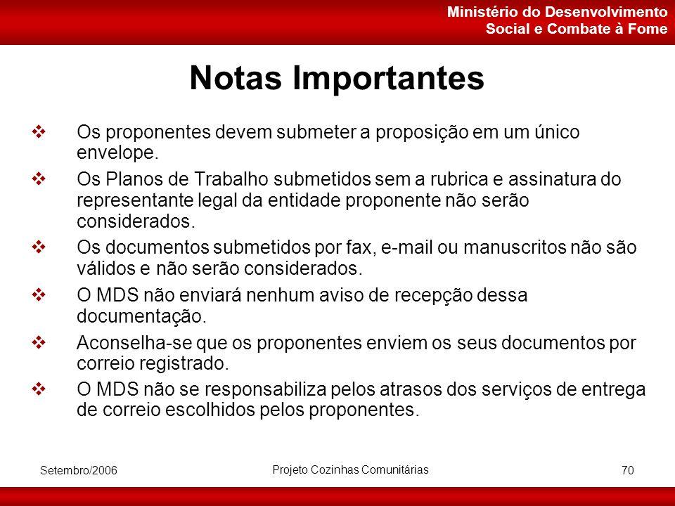 Ministério do Desenvolvimento Social e Combate à Fome Setembro/2006 Projeto Cozinhas Comunitárias 70 Notas Importantes  Os proponentes devem submeter a proposição em um único envelope.