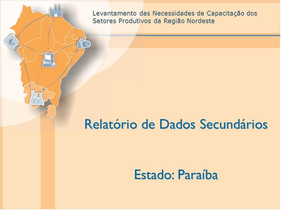 Levantamento das Necessidades de Capacitação dos Setores Produtivos da Região Nordeste Levantamento das Necessidades de Capacitação dos Setores Produtivos da Região Nordeste Relatório de Dados Secundários Estado: Paraíba