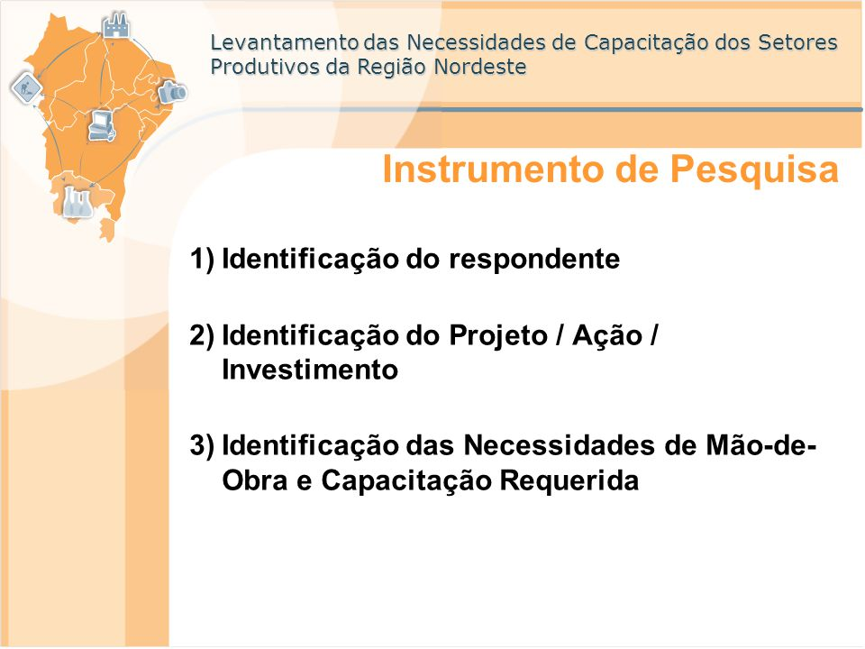 Levantamento das Necessidades de Capacitação dos Setores Produtivos da Região Nordeste Instrumento de Pesquisa 1)Identificação do respondente 2)Identi
