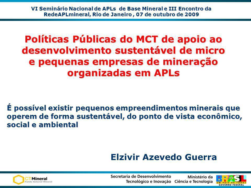 VI Seminário Nacional de APLs de Base Mineral e III Encontro da RedeAPLmineral, Rio de Janeiro, 07 de outubro de 2009 Elzivir Azevedo Guerra Políticas
