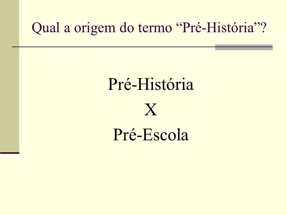 """Qual a origem do termo """"Pré-História""""? Pré-História X Pré-Escola"""